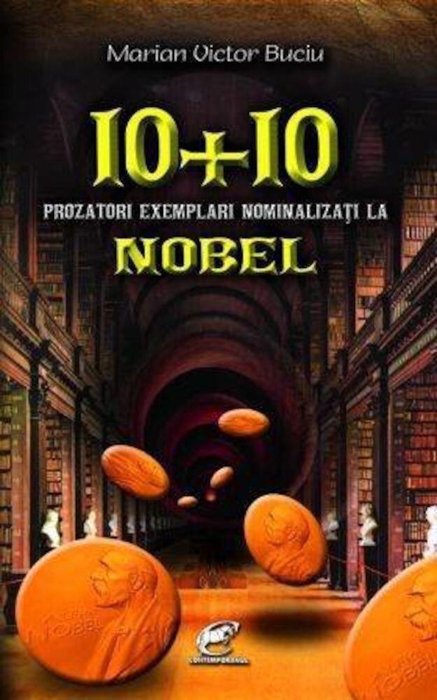 Coperta Carte 10 + 10 prozatori exemplari nominalizati la Nobel