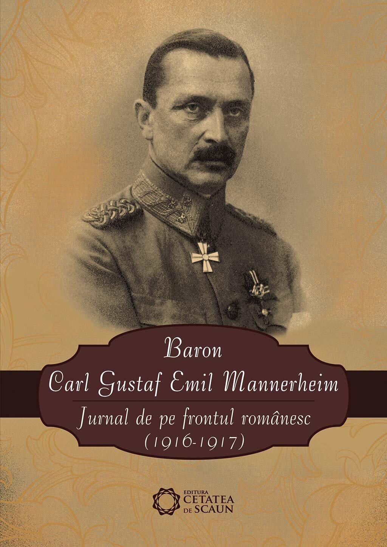 Baron Carl Gustaf Emil Mannerheim. Jurnal de pe frontul romanesc (1916-1917) (eBook)