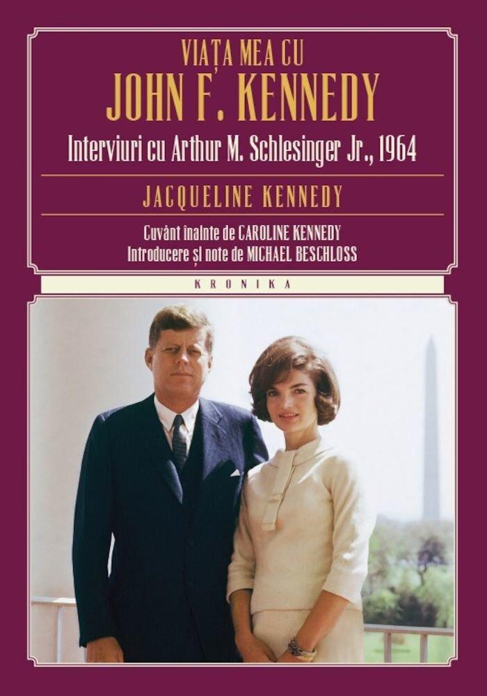 Coperta Carte Viata mea cu John F. Kennedy. Interviuri cu Arthur M. Schlesinger Jr.,1964