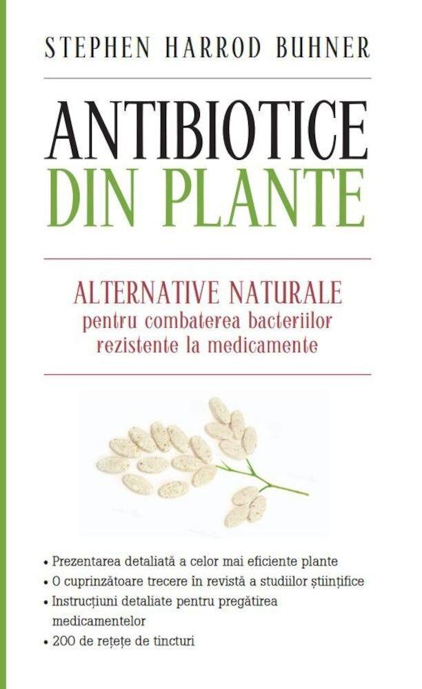 Coperta Carte Antibiotice din plante. Alternative naturale pentru combaterea bacteriilor rezistente la medicamente