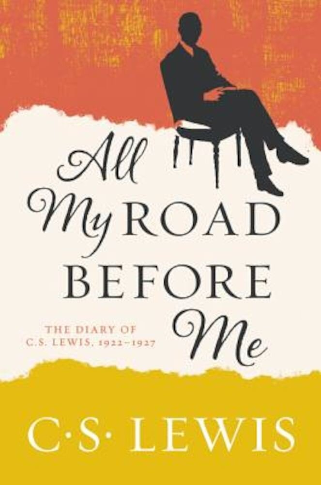 All My Road Before Me: The Diary of C. S. Lewis, 1922-1927, Paperback