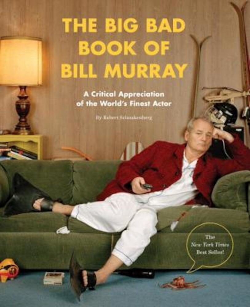 The Big Bad Book of Bill Murray: A Critical Appreciation of the World's Finest Actor, Paperback