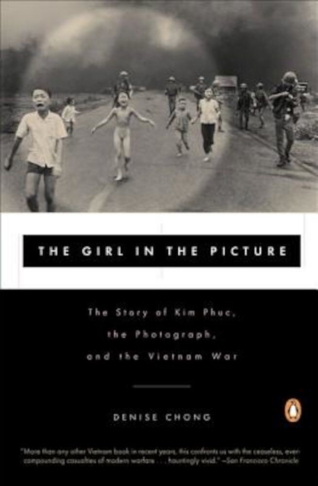 The Girl in the Picture: The Story of Kim Phuc, the Photograph, and the Vietnam War, Paperback
