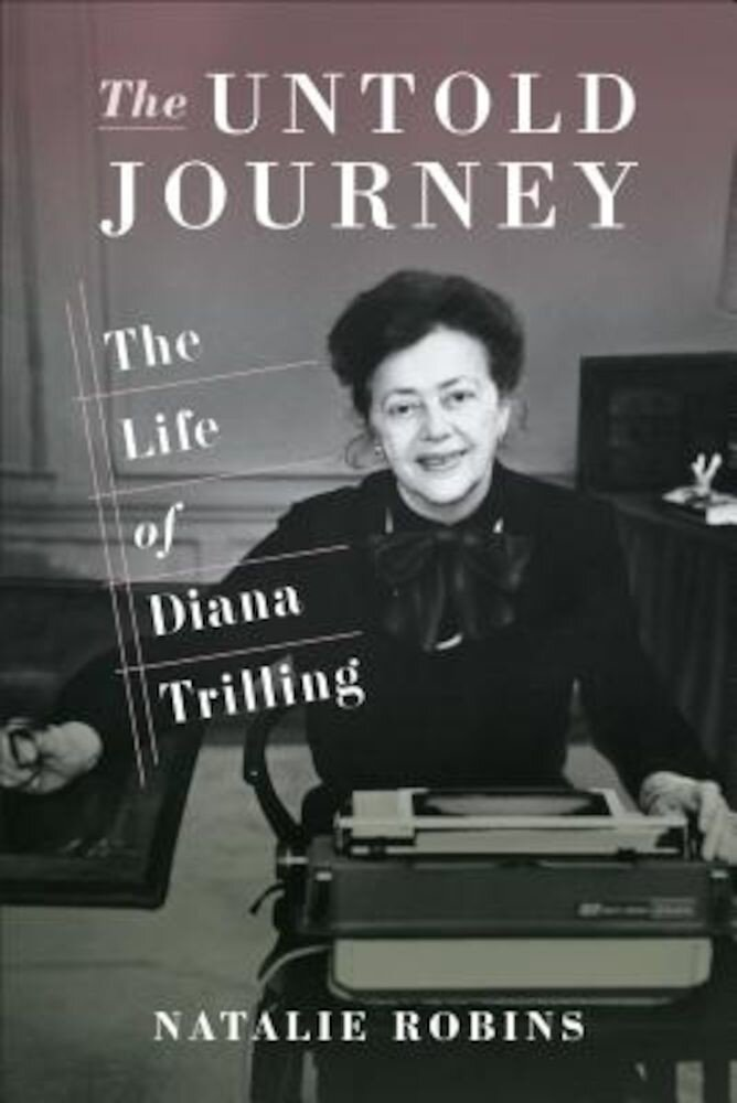 The Untold Journey: The Life of Diana Trilling, Hardcover