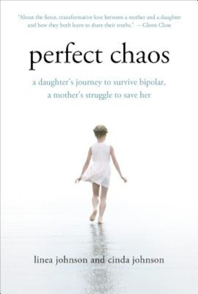 Perfect Chaos: A Daughter's Journey to Survive Bipolar, a Mother's Struggle to Save Her, Paperback