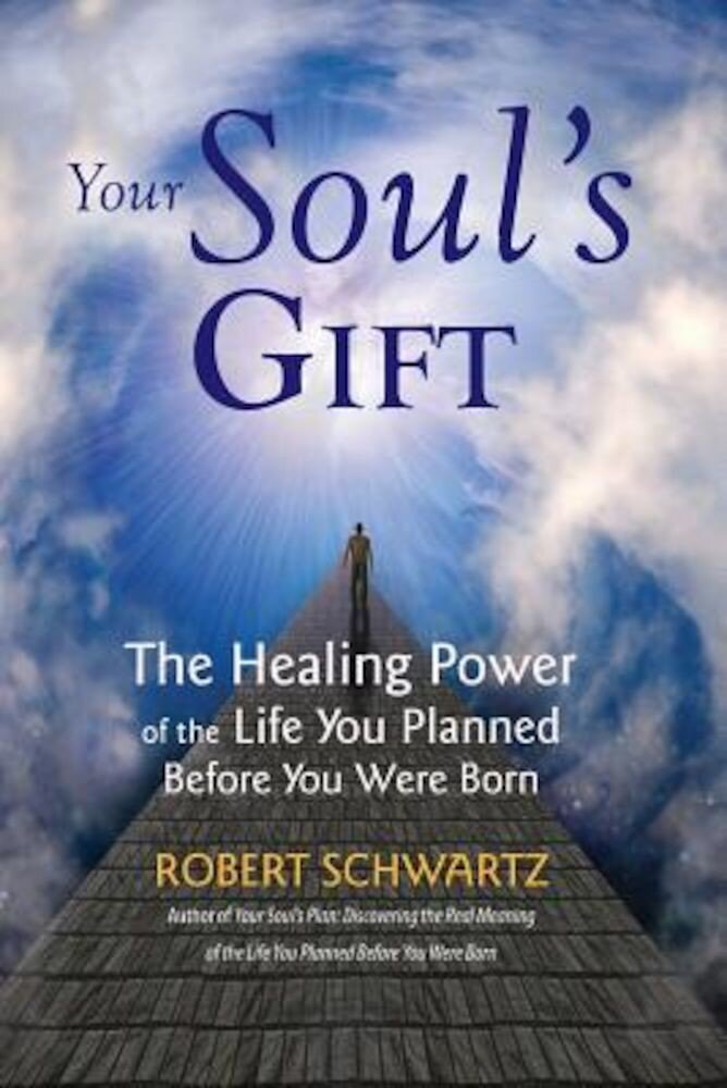 Your Soul's Gift: The Healing Power of the Life You Planned Before You Were Born, Paperback