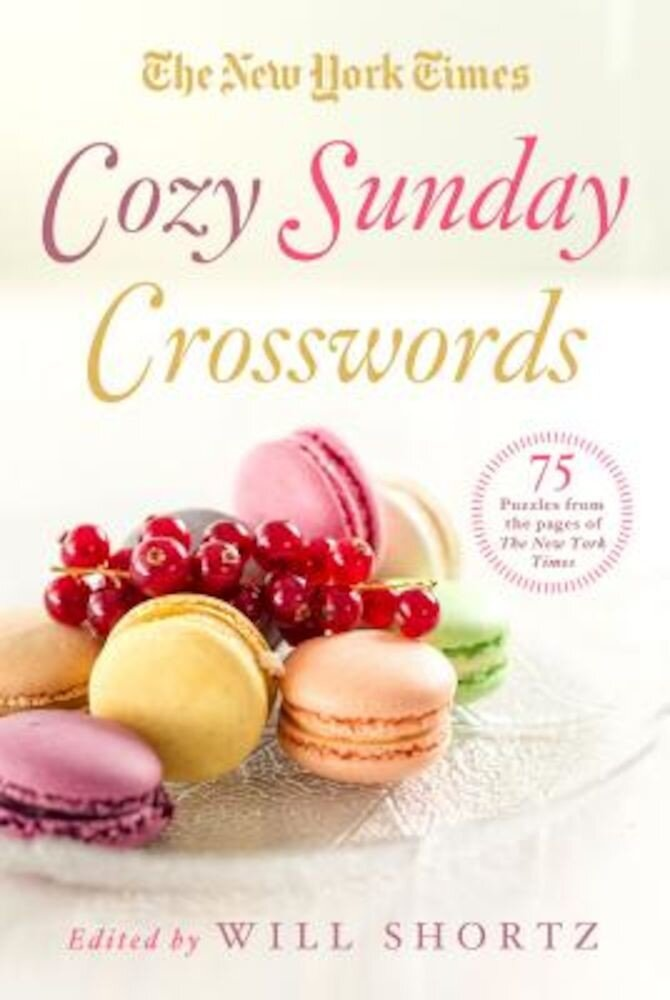 The New York Times Cozy Sunday Crosswords: 75 Puzzles from the Pages of the New York Times, Paperback