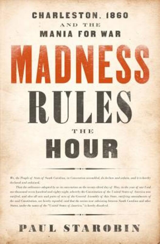 Madness Rules the Hour: Charleston, 1860 and the Mania for War, Hardcover