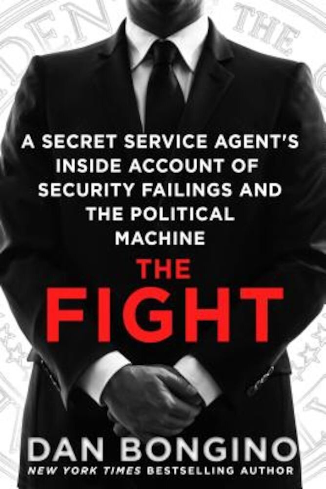 The Fight: A Secret Service Agent's Inside Account of Security Failings and the Political Machine, Paperback