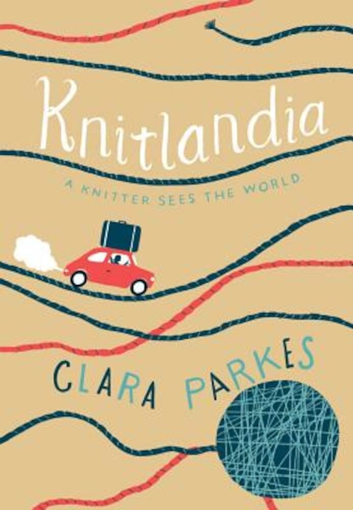 Knitlandia: A Knitter Sees the World, Hardcover