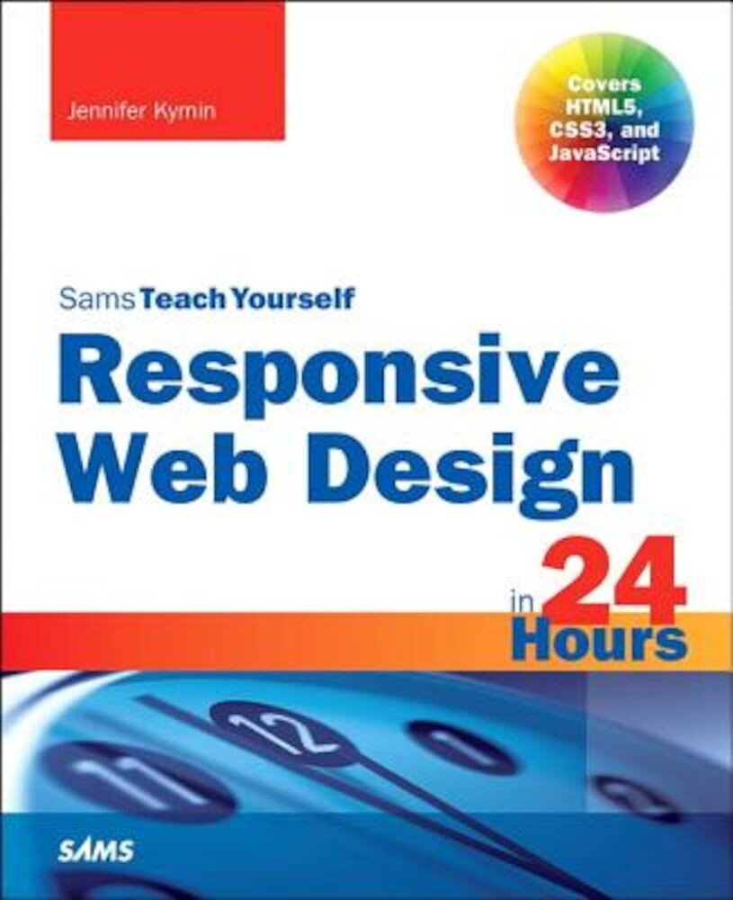 Responsive Web Design in 24 Hours, Sams Teach Yourself, Paperback
