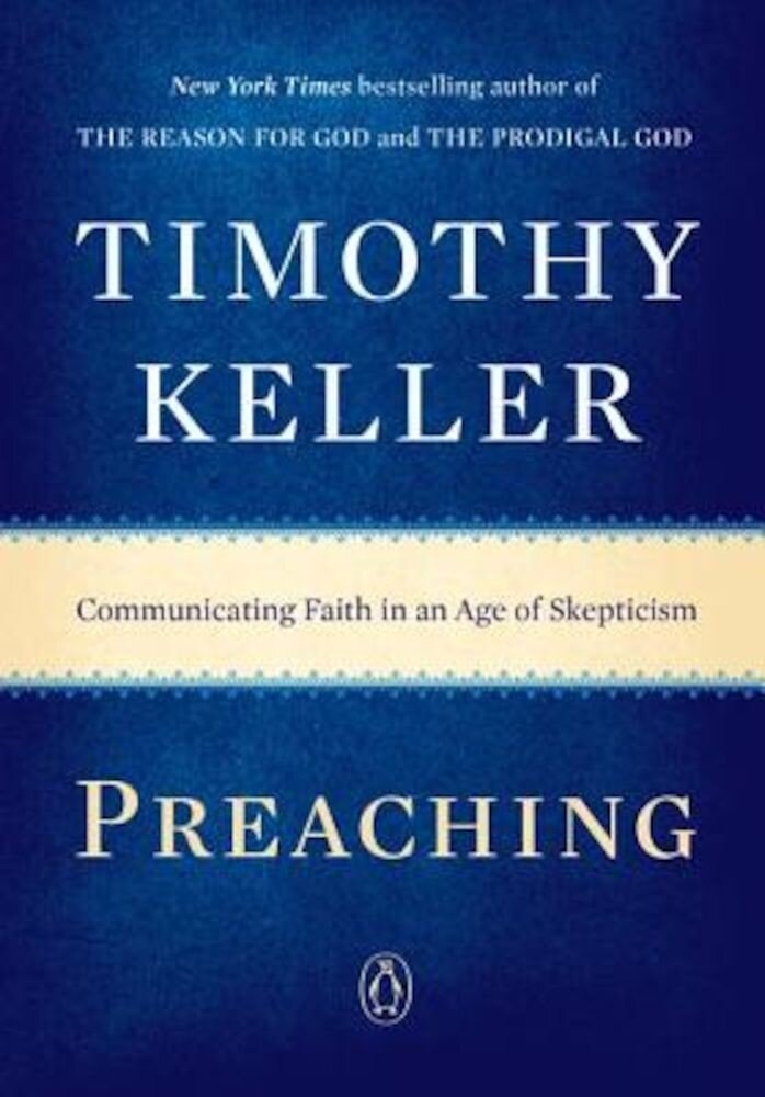 Preaching: Communicating Faith in an Age of Skepticism, Paperback