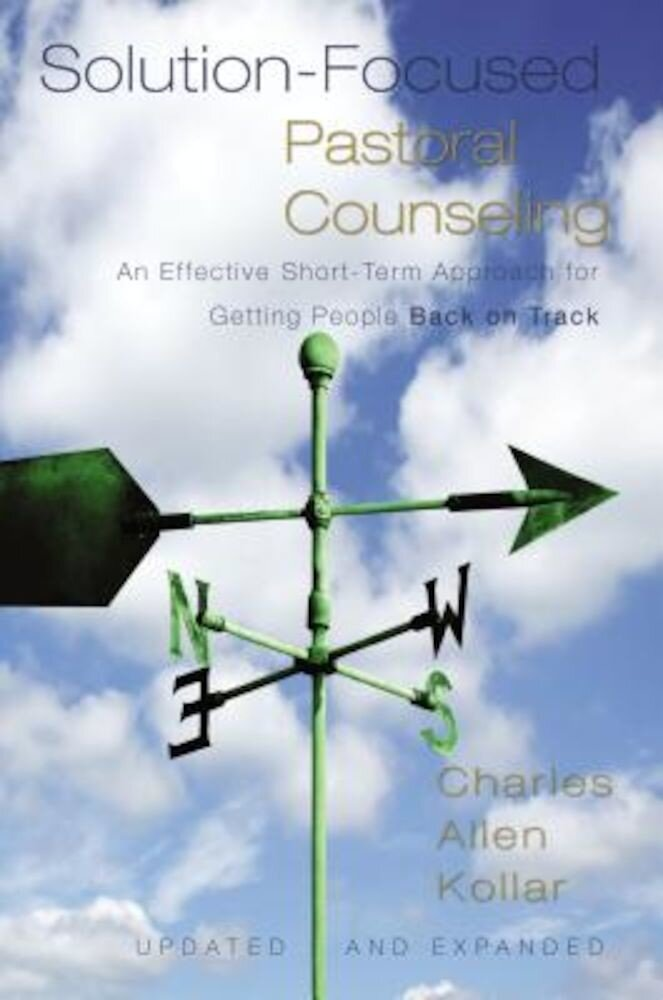 Solution-Focused Pastoral Counseling: An Effective Short-Term Approach for Getting People Back on Track, Hardcover