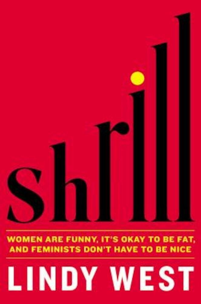 Shrill: Notes from a Loud Woman, Hardcover