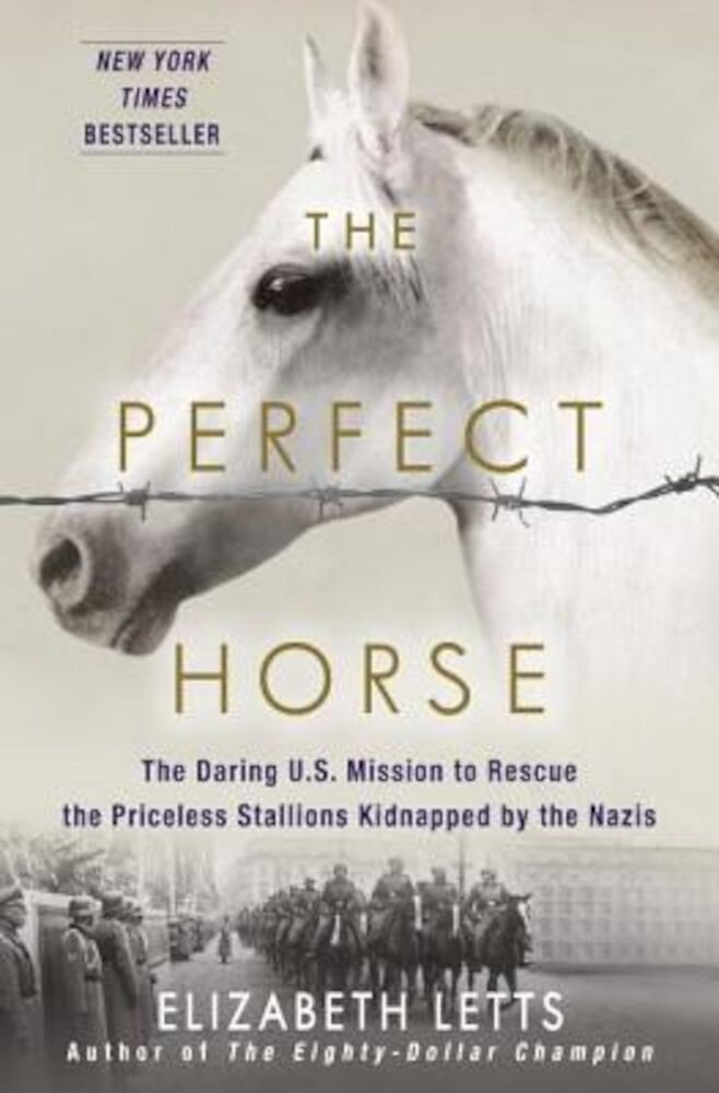 The Perfect Horse: The Daring U.S. Mission to Rescue the Priceless Stallions Kidnapped by the Nazis, Hardcover
