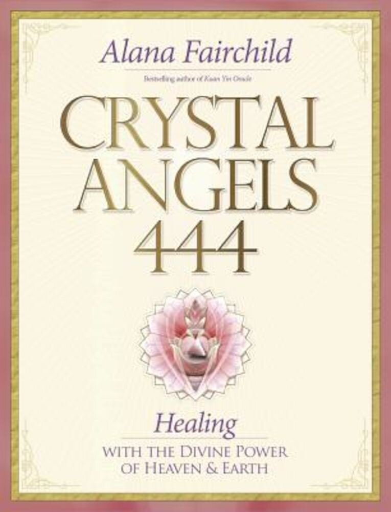 Crystal Angels 444: Healing with the Divine Power of Heaven & Earth, Paperback