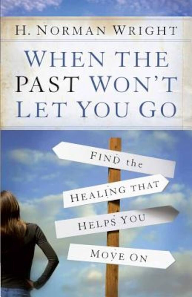 When the Past Won't Let You Go: Find the Healing That Helps You Move on, Paperback