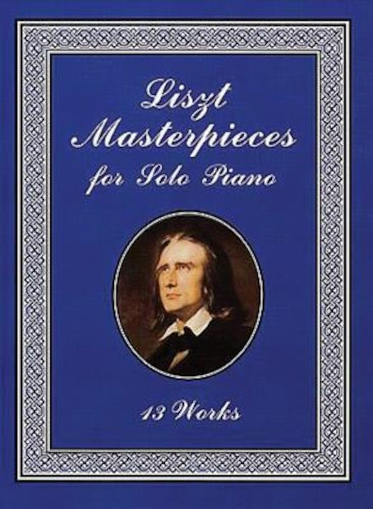 Liszt Masterpieces for Solo Piano: 13 Works, Paperback