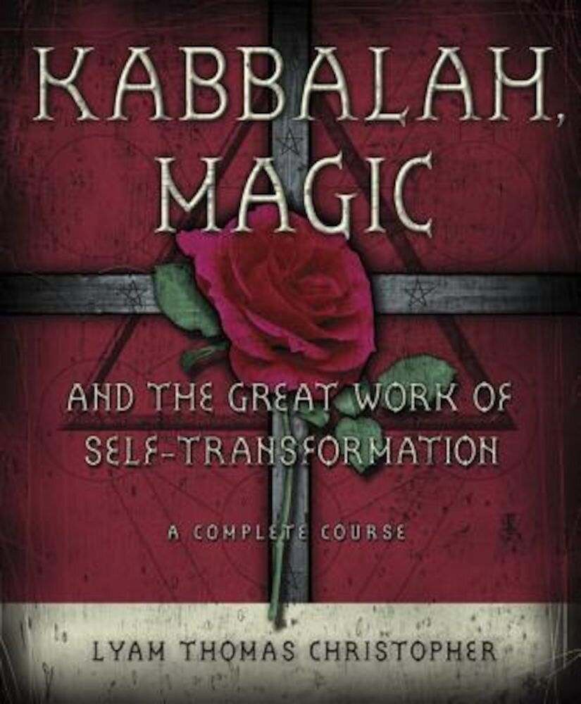 Kabbalah, Magic and the Great Work of Self-Transformation: A Complete Course, Paperback