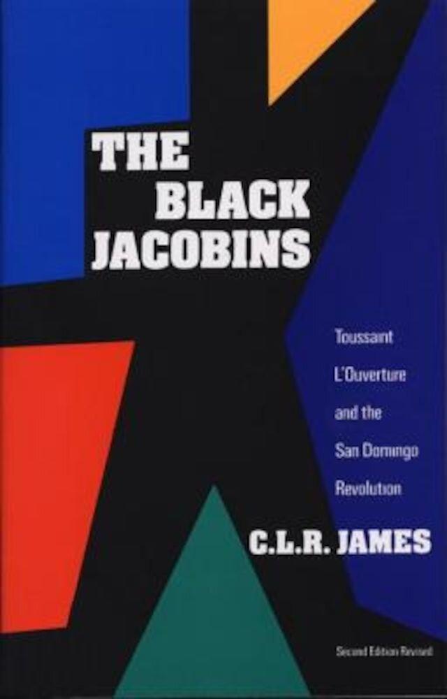 The Black Jacobins: Toussaint L'Ouverture and the San Domingo Revolution, Paperback