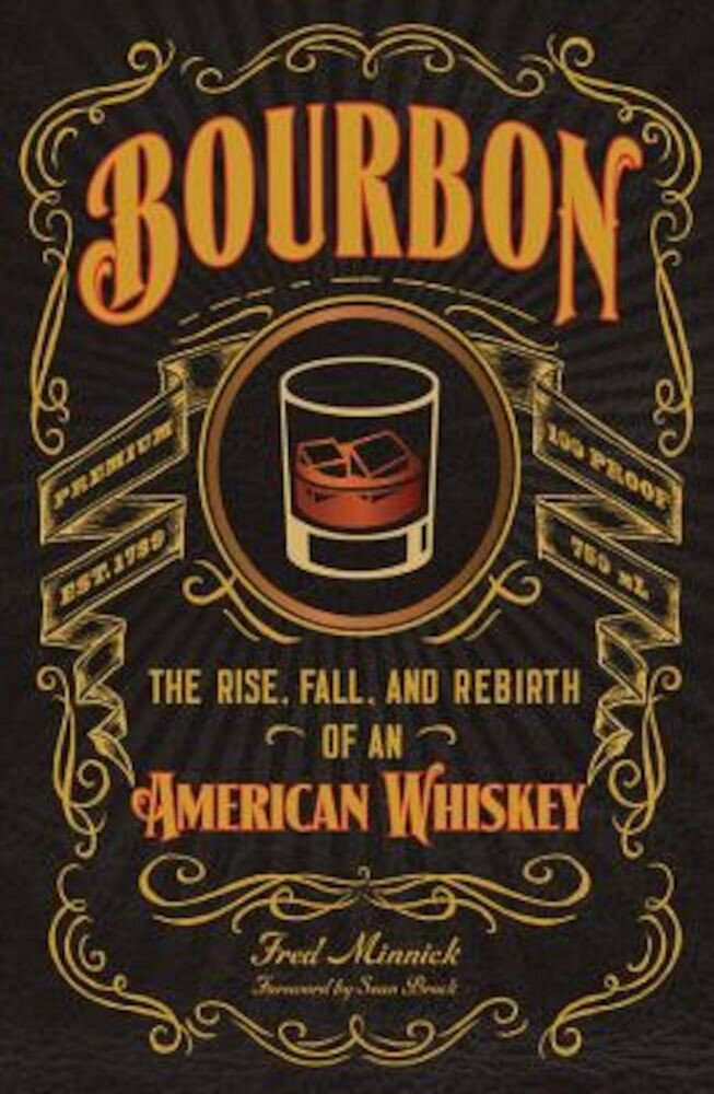 Bourbon: The Rise, Fall, and Rebirth of an American Whiskey, Hardcover