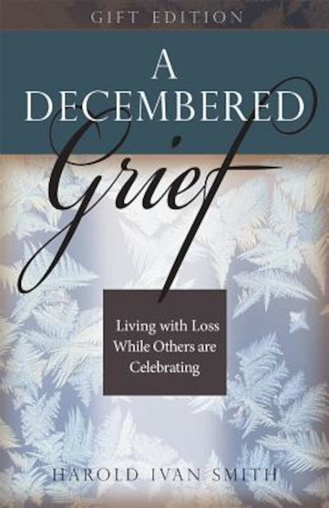 A Decembered Grief: Living with Loss While Others Are Celebrating, Hardcover
