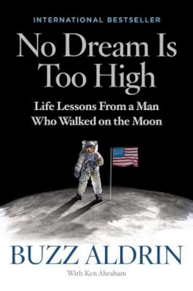 No Dream Is Too High: Life Lessons from a Man Who Walked on the Moon, Hardcover