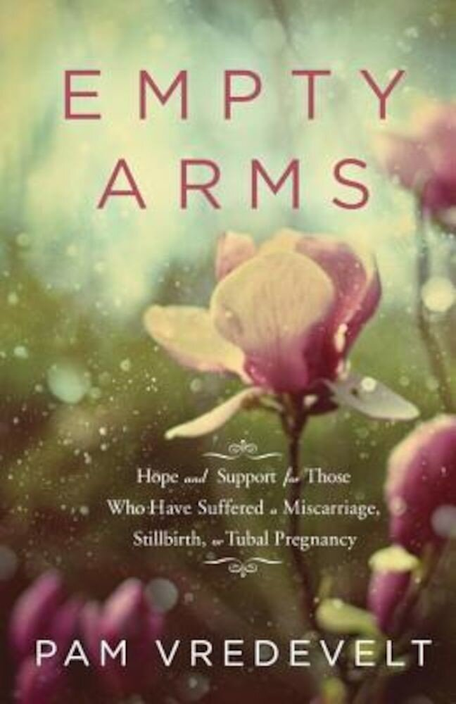 Empty Arms: Hope and Support for Those Who Have Suffered a Miscarriage, Stillbirth, or Tubal Pregnancy, Paperback