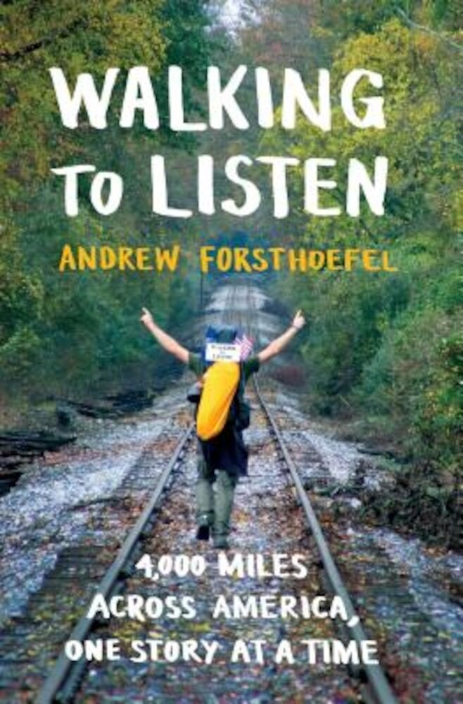 Walking to Listen: 4,000 Miles Across America, One Story at a Time, Hardcover