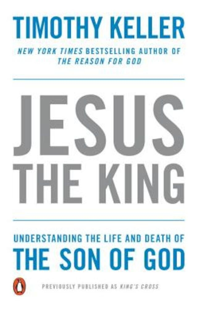 Jesus the King: Understanding the Life and Death of the Son of God, Paperback