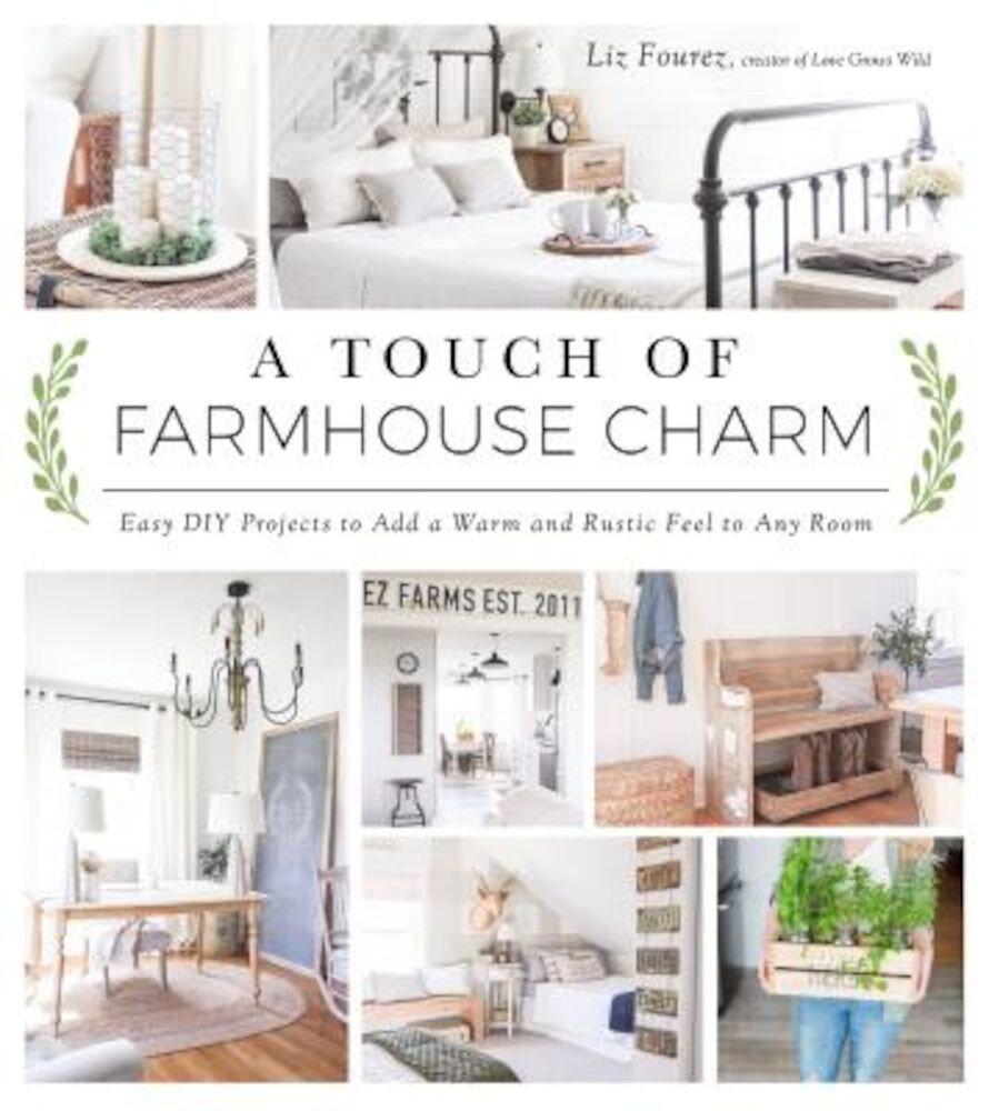 A Touch of Farmhouse Charm: Easy DIY Projects to Add a Warm and Rustic Feel to Any Room, Paperback