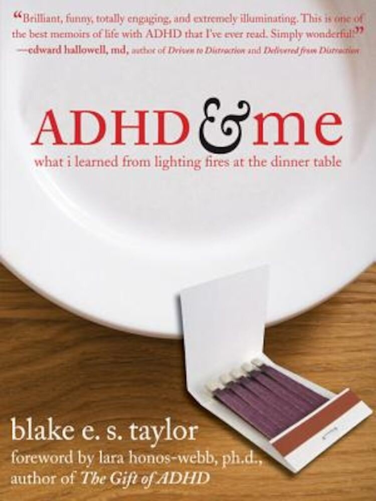ADHD and Me: What I Learned from Lighting Fires at the Dinner Table, Paperback