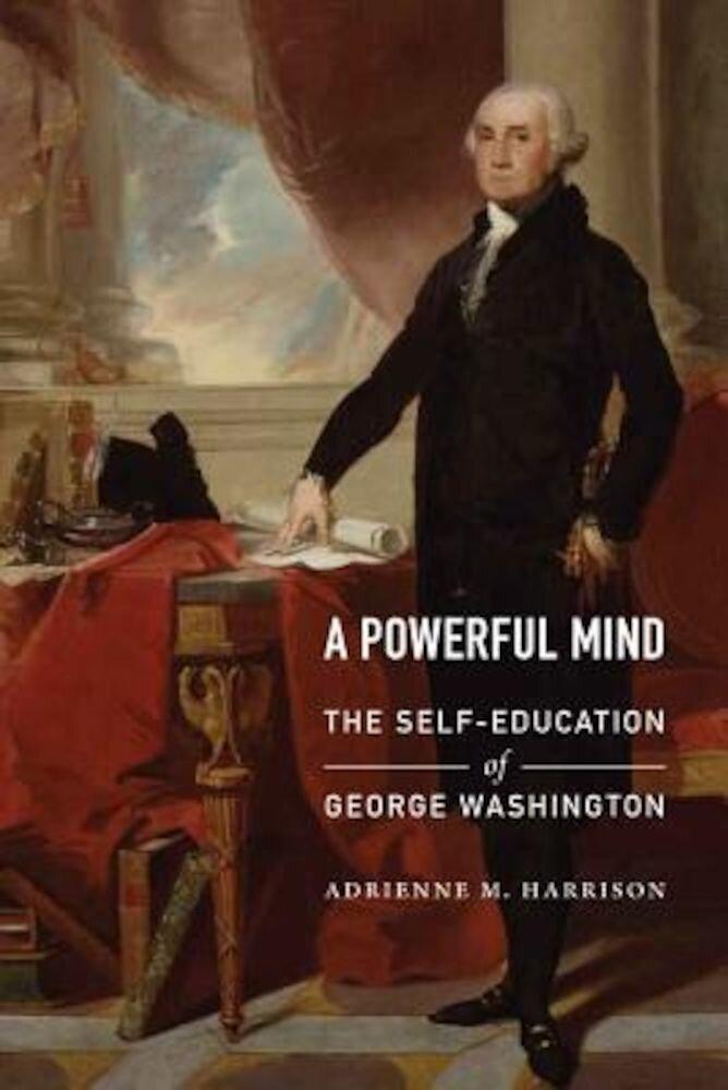 A Powerful Mind: The Self-Education of George Washington, Hardcover