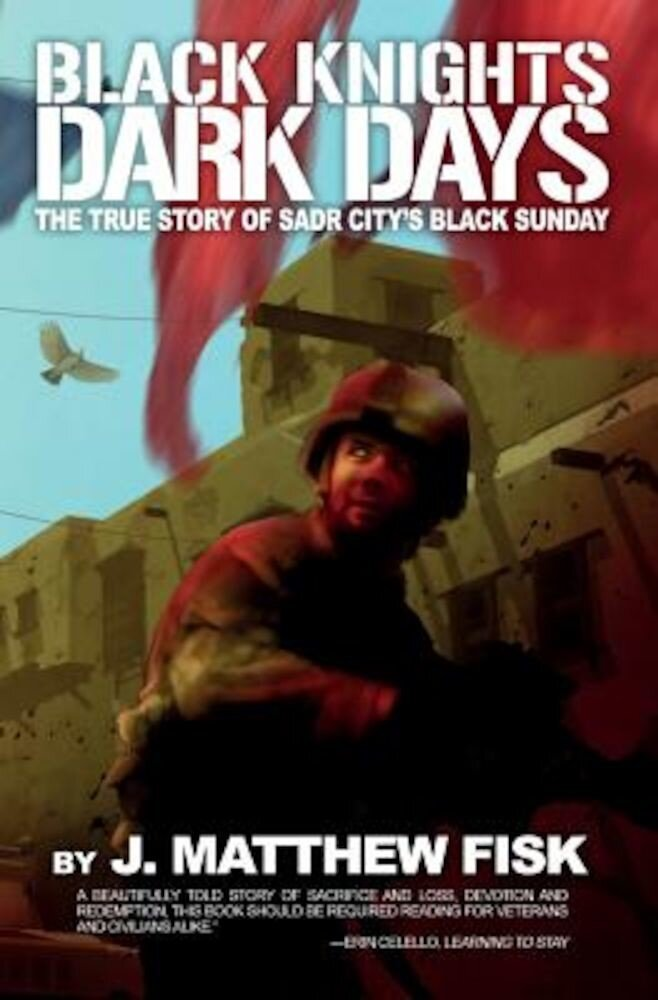 Black Knights, Dark Days: The True Story of Sadr City's Black Sunday, Paperback