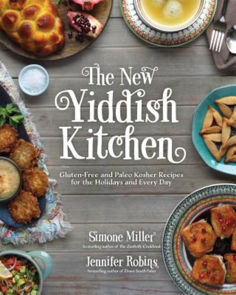 The New Yiddish Kitchen: Gluten-Free and Paleo Kosher Recipes for the Holidays and Every Day, Hardcover