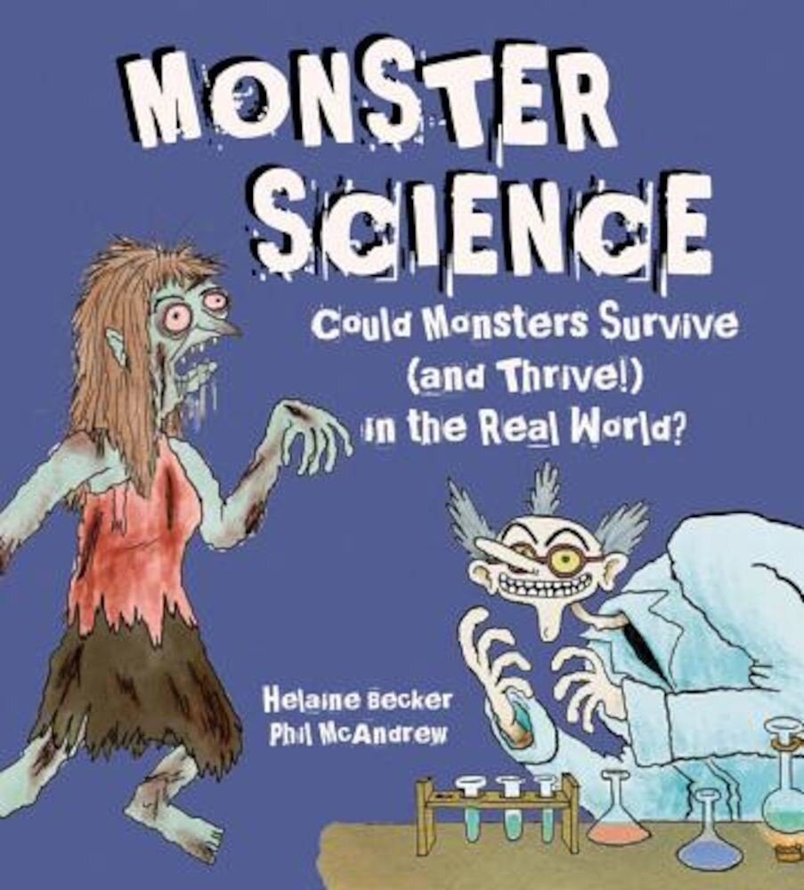 Monster Science: Could Monsters Survive (and Thrive!) in the Real World?, Hardcover