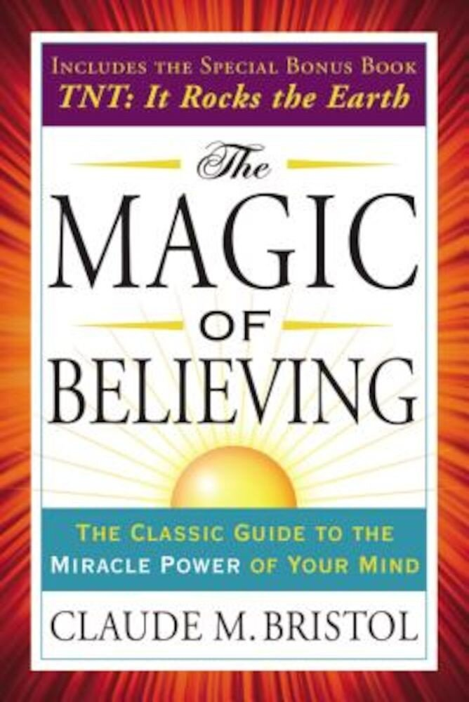 The Magic of Believing: The Classic Guide to the Miracle Power of Your Mind, Paperback