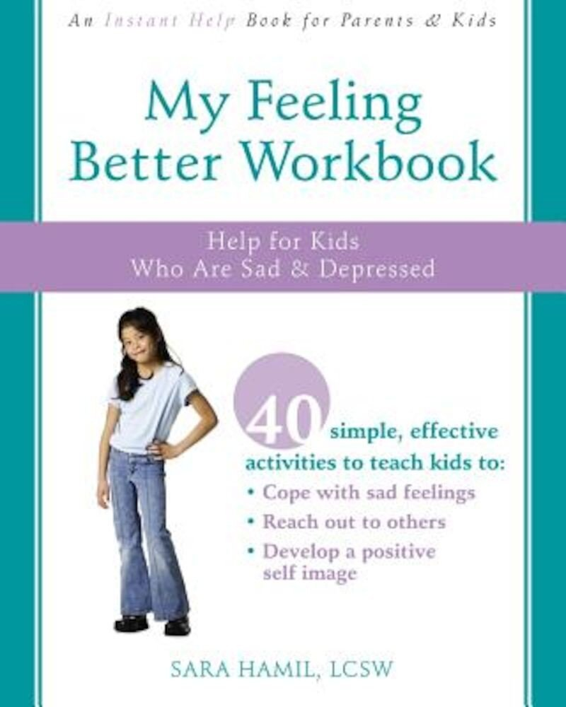 My Feeling Better Workbook: Help for Kids Who Are Sad & Depressed, Paperback