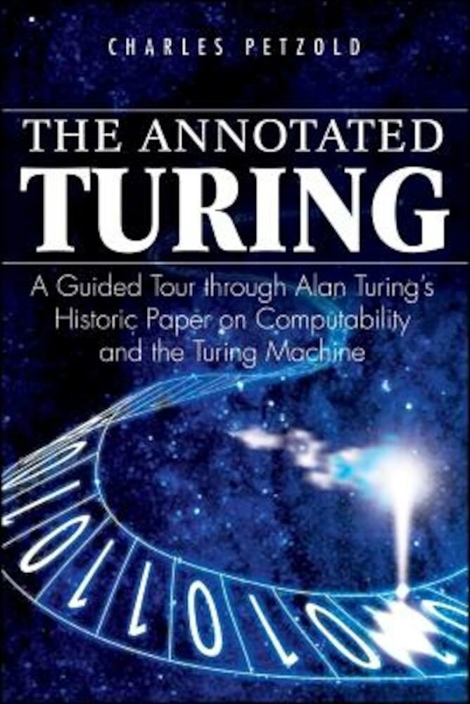 The Annotated Turing: A Guided Tour Through Alan Turing's Historic Paper on Computability and the Turing Machine, Paperback