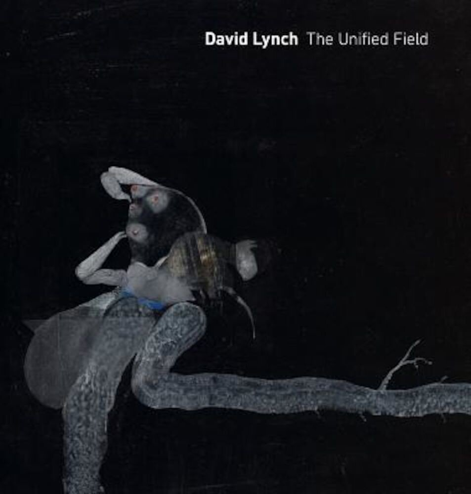 David Lynch: The Unified Field, Hardcover