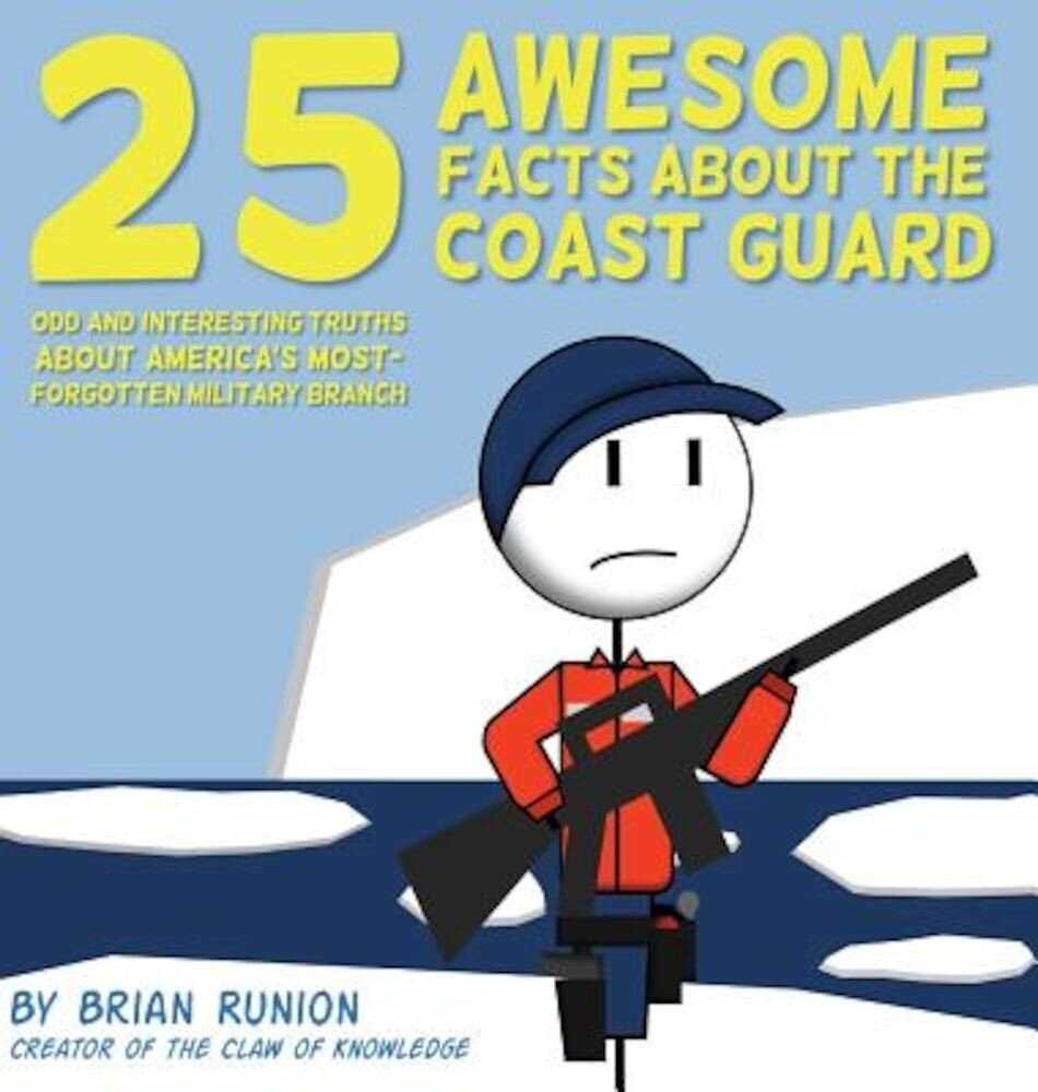25 Awesome Facts about the Coast Guard: Odd and Interesting Truths about America's Most-Forgotten Military Branch, Hardcover