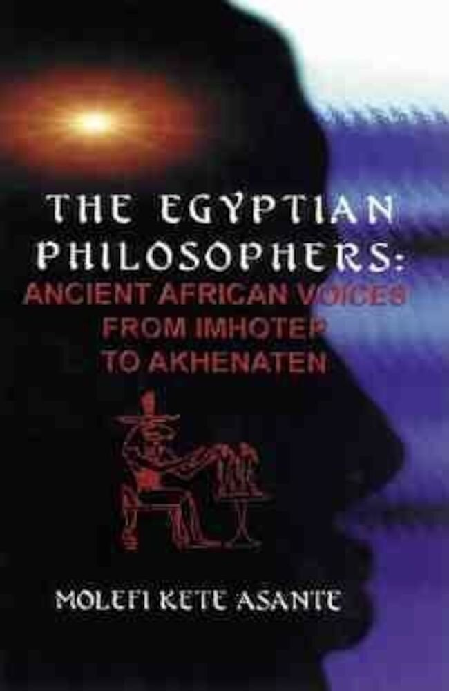 The Egyptian Philosophers: Ancient African Voices from Imhotep to Akhenaten, Paperback