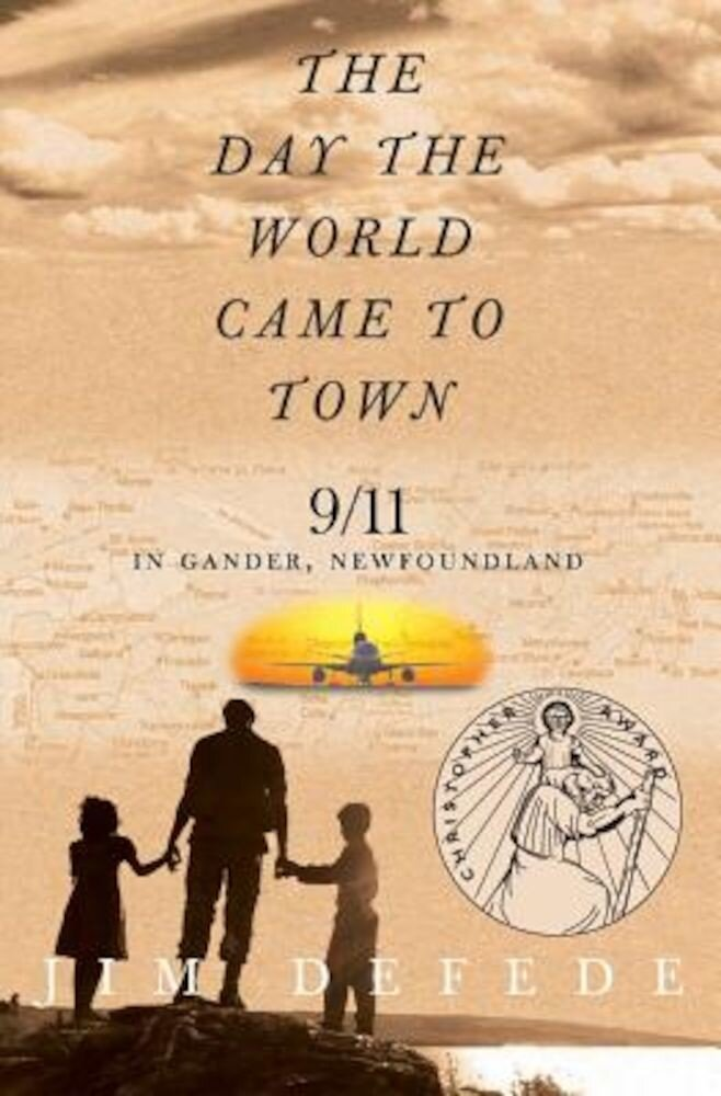 The Day the World Came to Town: 9/11 in Gander, Newfoundland, Paperback