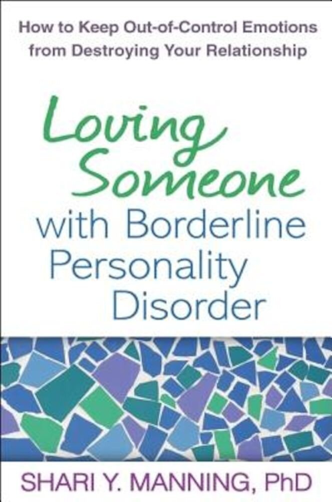 Loving Someone with Borderline Personality Disorder: How to Keep Out-Of-Control Emotions from Destroying Your Relationship, Paperback