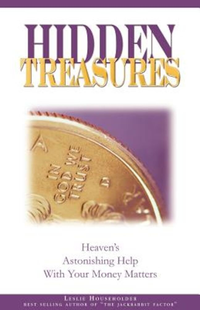 Hidden Treasures: Heaven's Astonishing Help with Your Money Matters, Paperback