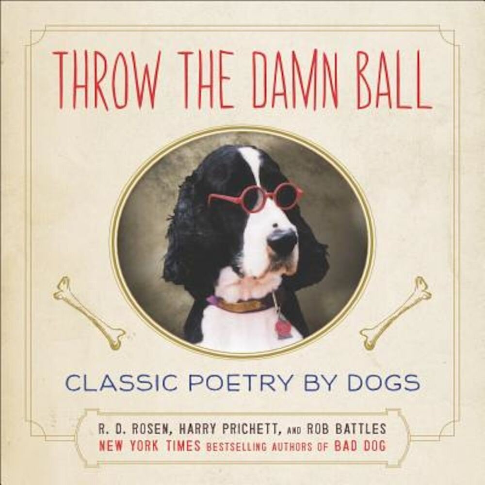 Throw the Damn Ball: Classic Poetry by Dogs, Hardcover