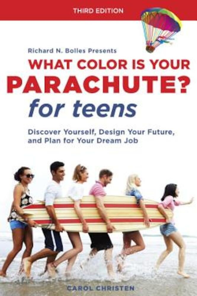 What Color Is Your Parachute? for Teens, Third Edition: Discover Yourself, Design Your Future, and Plan for Your Dream Job, Paperback