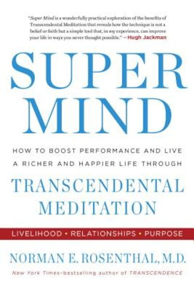 Super Mind: How to Boost Performance and Live a Richer and Happier Life Through Transcendental Meditation, Paperback