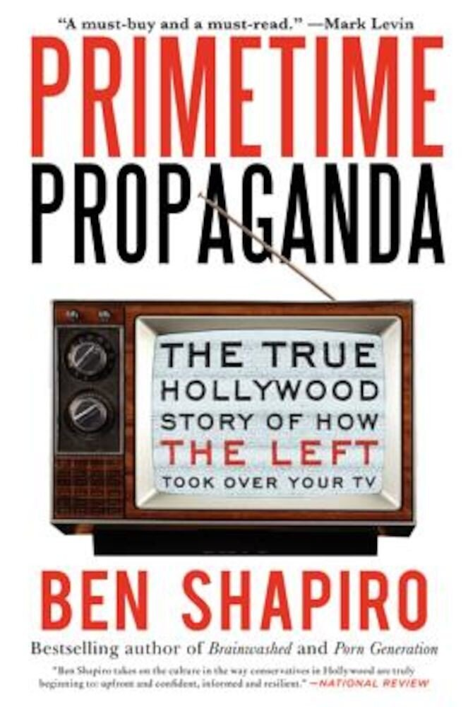 Primetime Propaganda: The True Hollywood Story of How the Left Took Over Your TV, Paperback