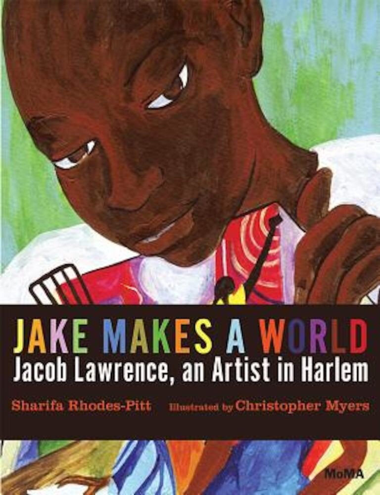 Jake Makes a World: Jacob Lawrence, a Young Artist in Harlem, Hardcover